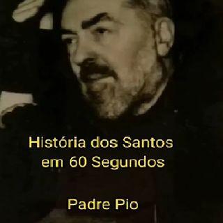História dos Santos em 60 Segundos - São Pio de Pietrelcina