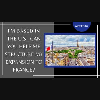 [ HTJ Podcast ] I'm Based In The U.S., Can You Help Me Structure My Expansion To France (1)