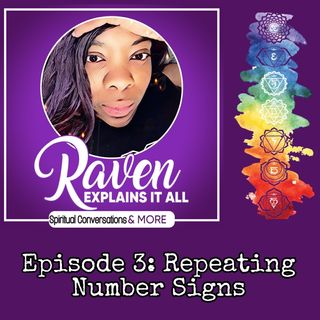 Raven Explains It All:  Episode 3 Repeating Numbers