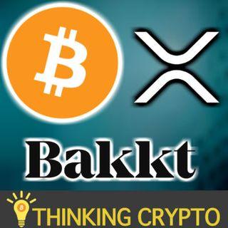 BAKKT UPDATE - BLOCKCHAINS LLC ACQUIRES BANK - UK CRYPTO HEDGE FUND - RIPPLE XRP $500M