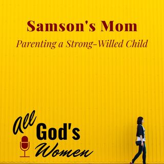 Samson's Mom - Parenting a Strong-Willed Child