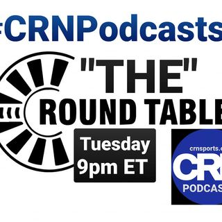 CRN Sports Episode 3 #TheRoundTable Podcast #CRNsports #CRNPodcast