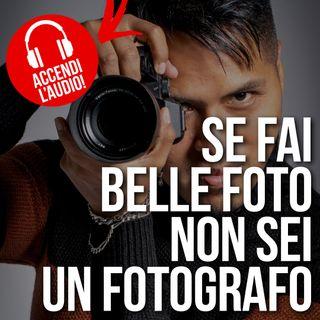 Se fai belle foto non sei un fotografo