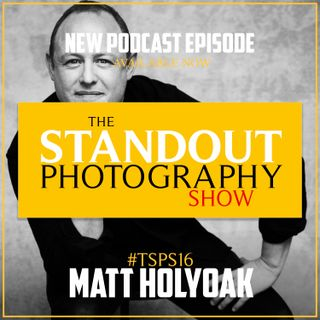 16. #TSPSP16 Matt Holyoak on Photographing the Royals, Honest Portrait Photography & Running Your Own Studio.