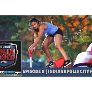 American Ninja Warrior 2016 | Episode 8 Indianapolis City Finals Podcast