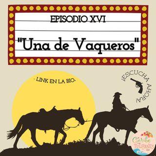 Ep. 16: Una de Vaqueros.