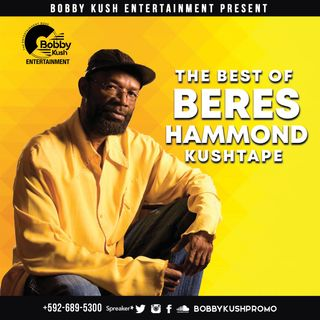 BOBBY KUSH PRESENTS THE OF BERES HAMMOND KUSHTAPE / +592-689-5300