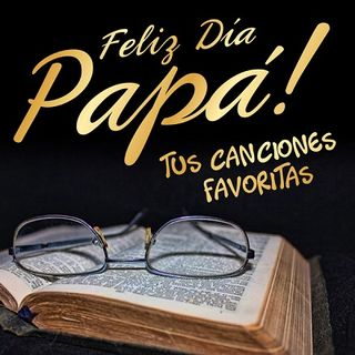 CANCIONES DE MI PADRE Happy Father´s Day