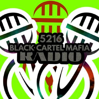 5216 BLACK CARTEL MAFIA RADIO #1 STATION FOR LOCAL HIP-HOP