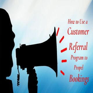 Referral Programs That Work & Using Them to Propel Bookings