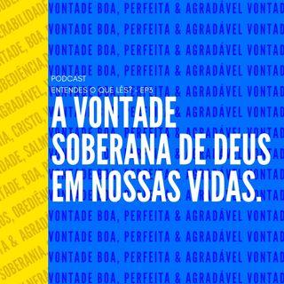A VONTADE SOBERANA DE DEUS EM NOSSAS VIDAS - EP.3