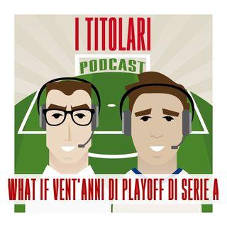 Ep. 61 - What if... 20 anni di playoff di Serie A