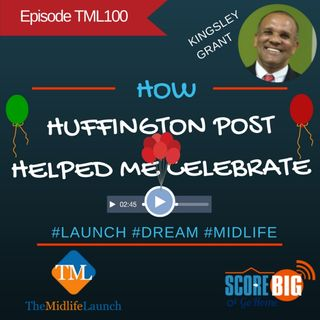 How Huffington Post Helped Me Celebrate Episode TML100 | Kingsley Grant