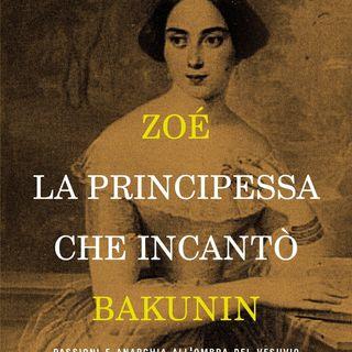 """Lorenza Foschini """"Zoé la principessa che incantò Bakunin"""""""