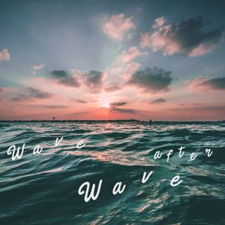 Wave after Wave | Venerdì 20 Luglio