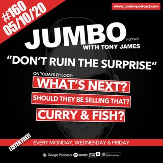 Jumbo Ep:160 - 05.10.20 - Don't Ruin The Surprise!