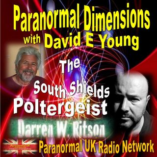 Paranormal Dimensions - Darren W. Ritson: The South Shields Poltergeist - 09/13/2021