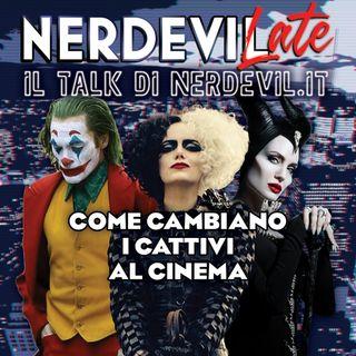 Nerdevilate 25/02/21 - Come cambiano i cattivi al cinema