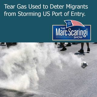 The Marc Scaringi Show_2018-11-24 Tear Gas Used to Deter Migrants from Storming US Port of Entry