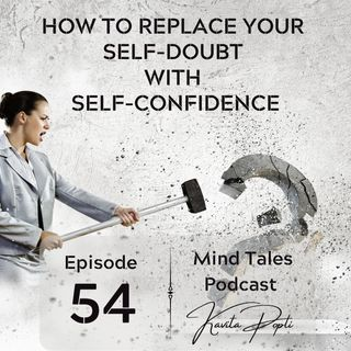 Episode 54 - How to replace your self-doubt with self-confidence