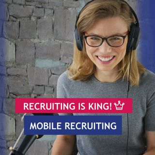 Recruiting is King - Mobile Recruiting