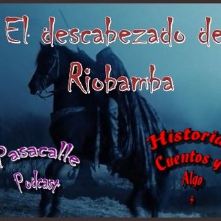 33 - Leyendas Ecuatorianas - El Descabezado de Riobamba