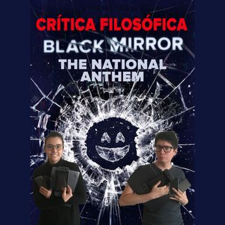 Crítica filosófica: Black Mirror (The National Anthem)
