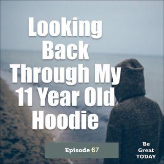 Episode 67: Looking Back Through My 11 Year Old Hoodie