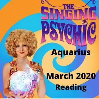 Aquarius March20 The Singing Psychic readings