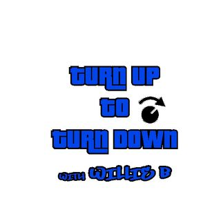 Turn Up to Turn Down with Willie B Seg 2 Hour 1 022019