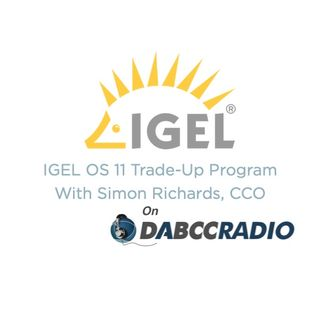 IGEL OS 11 Trade-Up Program with Simon Richards, CCO - Episode 322