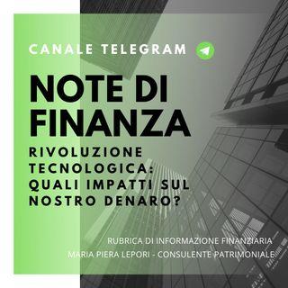 Note di Finanza | Rivoluzione Tecnologia: come impatta sul nostro denaro?