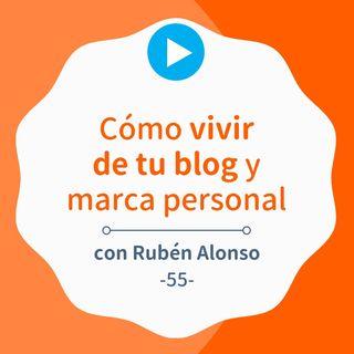 Cómo vivir de tu blog gracias a la marca personal (y hacerlo bien), con Rubén Alonso #55