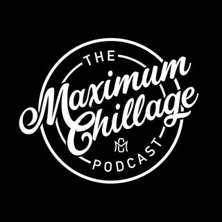 Maximum Chillage Podcast