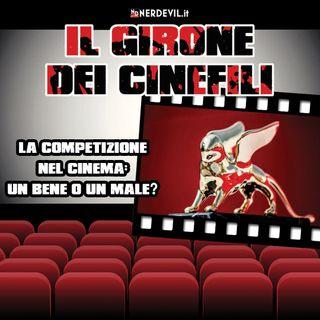 Il girone dei cinefili 12/09/21 - La competizione nel cinema: un bene o un male?