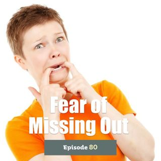 Episode 80: Fear of Missing Out
