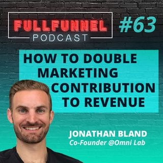 Episode 63: How to double marketing contribution to revenue with Jonathan Bland