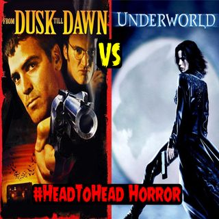 "Ep 146 #HeadToHead Horror - ""From Dusk Till Dawn"" vs ""Underworld"""