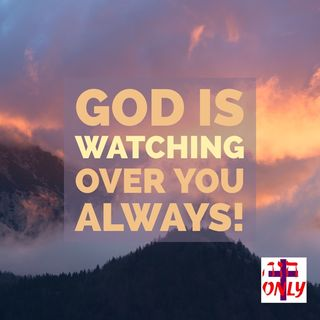 God is Watching Over Everything you do, He is your Protector and Helper in ALL Things