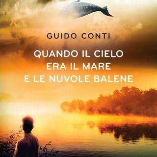 """Guido Conti """"Quando il cielo era il mare e le nuvole balene"""""""
