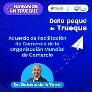 E12 Dato Peque del Trueque: Acuerdo de Facilitación de Comercio de la Organización Mundial de Comercio.