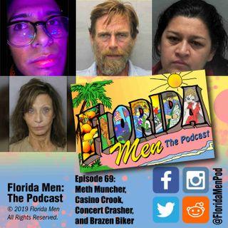 E069 - Meth Muncher, Casino Crook, Concert Crasher, and Brazen Biker