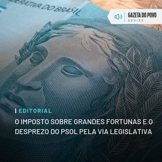 Editorial: O imposto sobre grandes fortunas e o desprezo do PSOL pela via legislativa