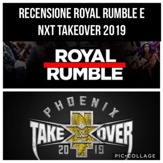 Wrestling It Special- Royal Rumble 2019 & NXT Takeover Phoenix