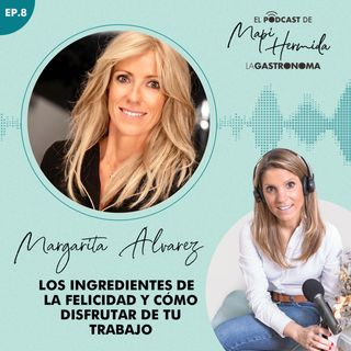 Los ingredientes de la felicidad y cómo disfrutar en tu trabajo con Margarita Álvarez