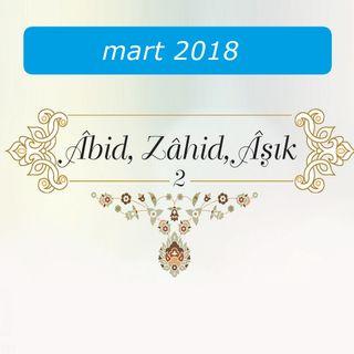 Âbid, zahid, aşık (2) / Mart 2018