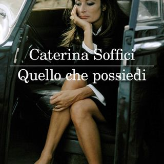 """Caterina Soffici """"Quello che possiedi"""""""