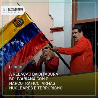 Logos #4: A relação da ditadura bolivariana com o narcotráfico, armas nucleares e terrorismo