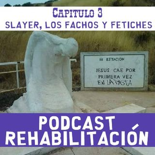 Capitulo 3: Slayer, fachos y fetiches.
