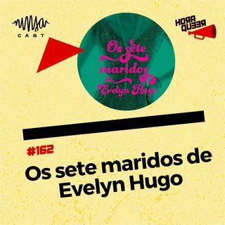 #162 HORA QUEER - OS SETE MARIDOS DE EVELYN HUGO